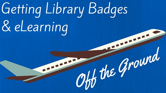 Getting Library Badges and eLearning Off the Ground