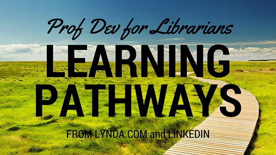"""Professional Development for Librarians: Try New """"Learning Pathways"""" from Lynda.com"""