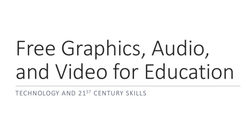 Technology and 21st Century Skills/Free Graphics, Audio, and Video for Education