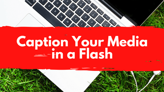 Caption Your Media in a Flash