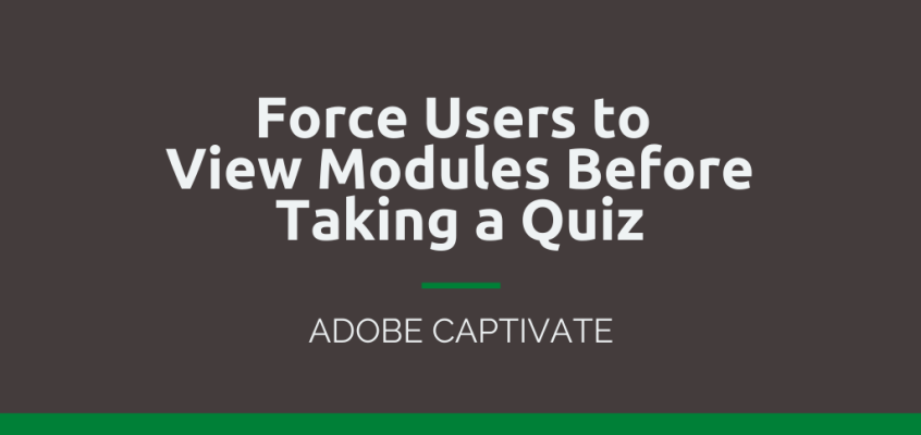 Adobe Captivate: Force Users to View Modules Before Taking a Quiz