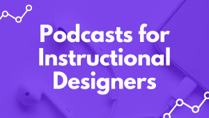 Podcasts for Instructional Designers