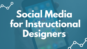 Social Media for Instructional Designers