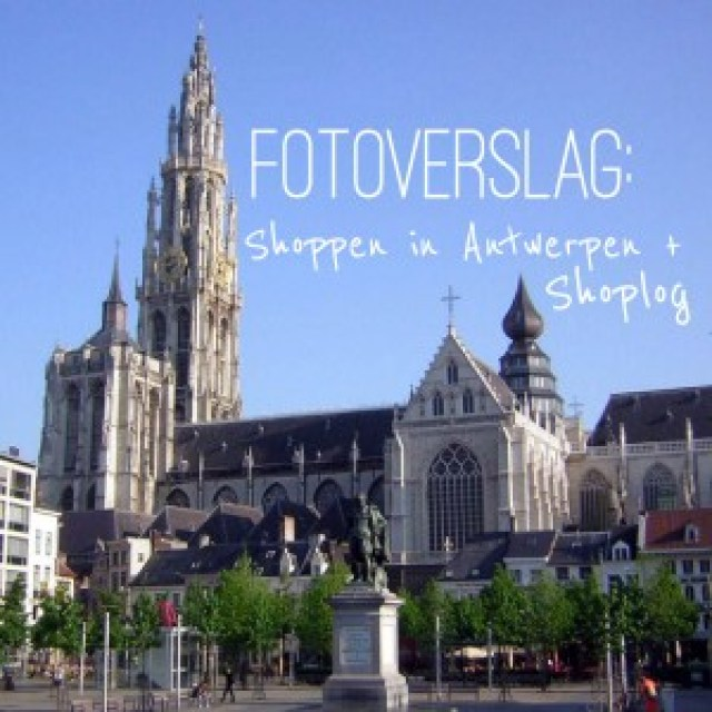 Shoppen in Antwerpen + Shoplog