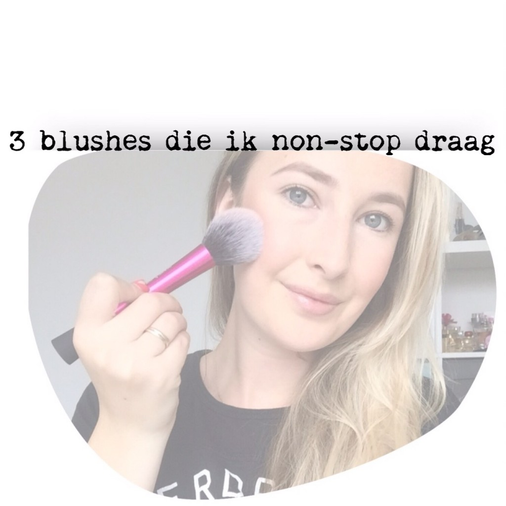 3 blushes die ik non-stop draag