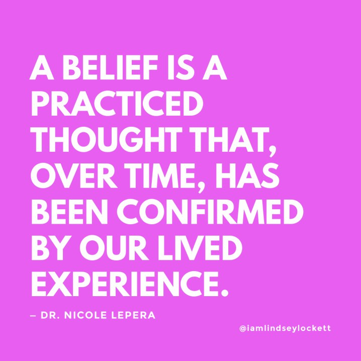 "hot pink square with white text that reads ""a belief is a practiced thought that over time, has been confirmed by our lived experience"" from Dr. Nicole LePera"