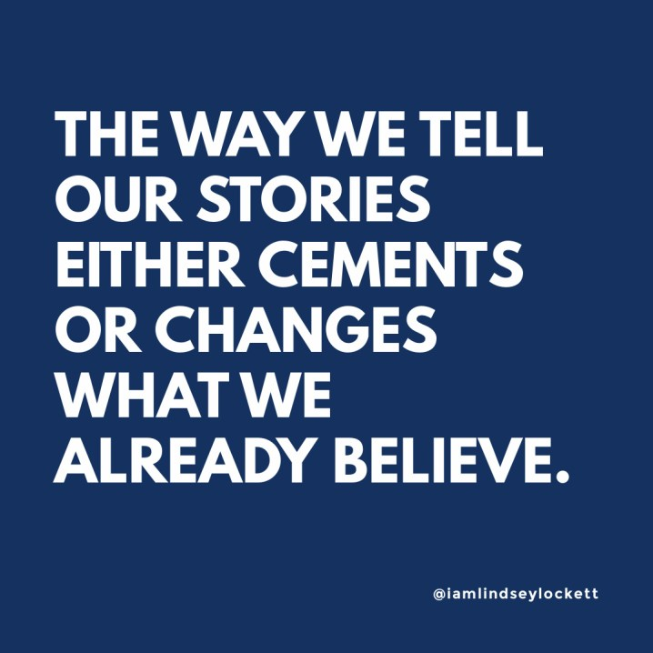 """navy blue square with white text that says """"the way we tell our stories either cements or changes what we already believe"""""""