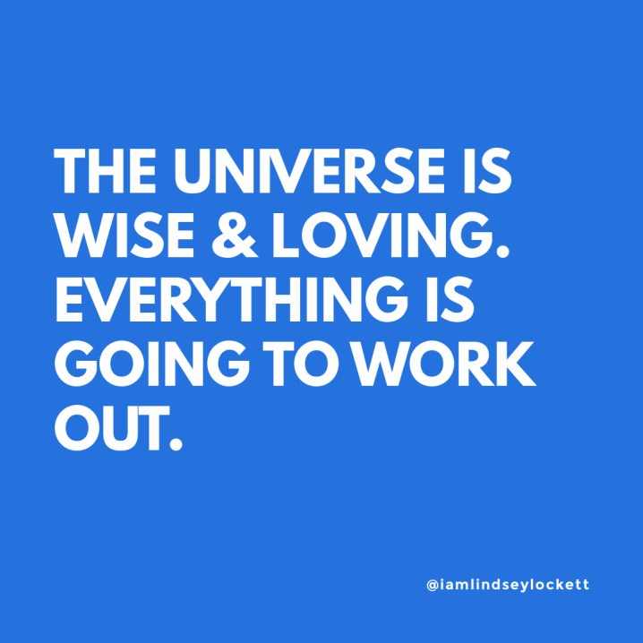 """blue square with white text that reads """"the universe is wise & loving. Everything is going to work out"""""""