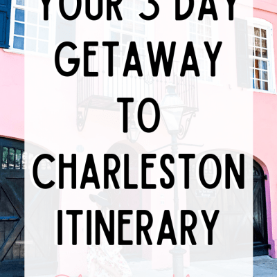 Your 3 Day Getaway to Charleston Itinerary