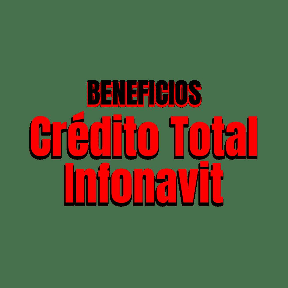 Beneficios completos de esta opción de crédito total infonavit de Infonavit:
