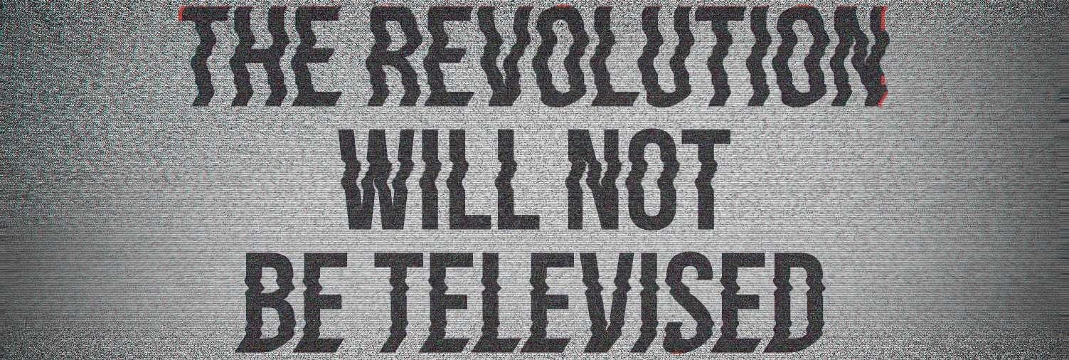 The revolution will be televised: cronache dai nostri appartamenti