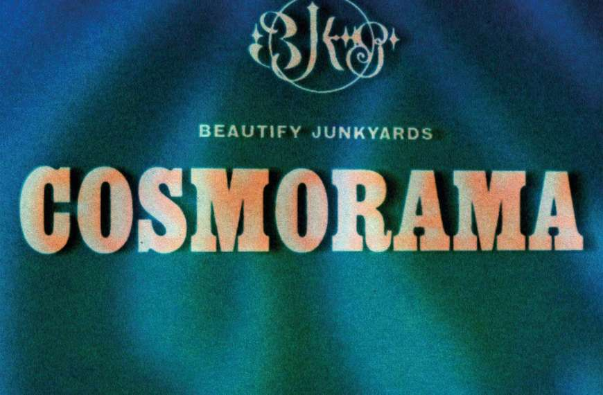 Beautify Junkyards – Cosmorama