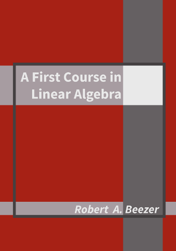A First Course In Linear Algebra (a Free Textbook