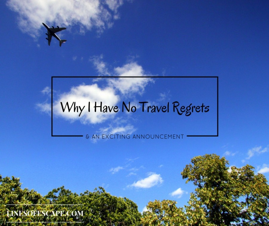 Why I Have No Travel Regrets & an Exciting Announcement