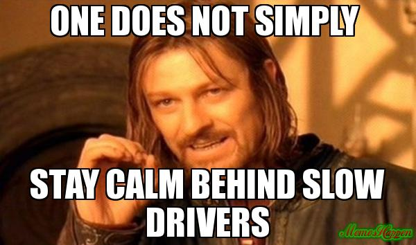 one-does-not-simply-stay-calm-behind-slow-drivers-meme-1007