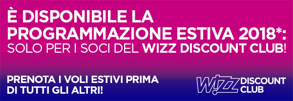 È disponibile la programmazione estiva 2018*: solo per i soci del WIZZ Discount Club!