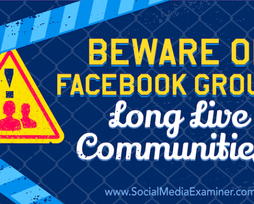 Beware of Facebook Groups. Long Live Communities!