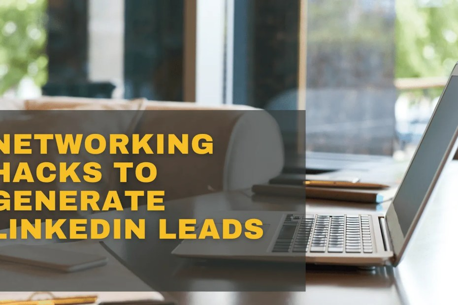Networking Hacks to Generate LinkedIn Leads