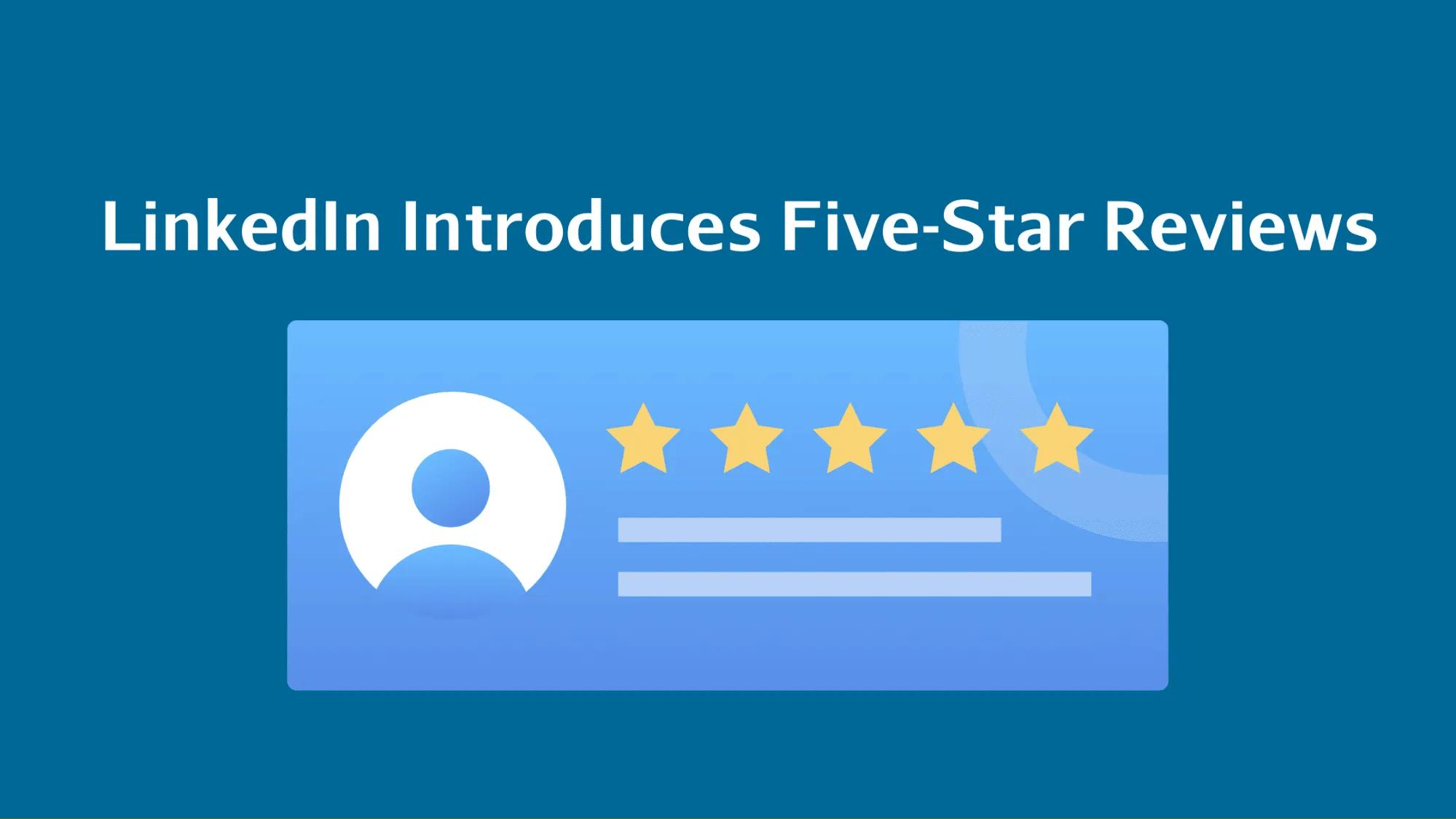 LinkedIn Introduces Five Star Reviews
