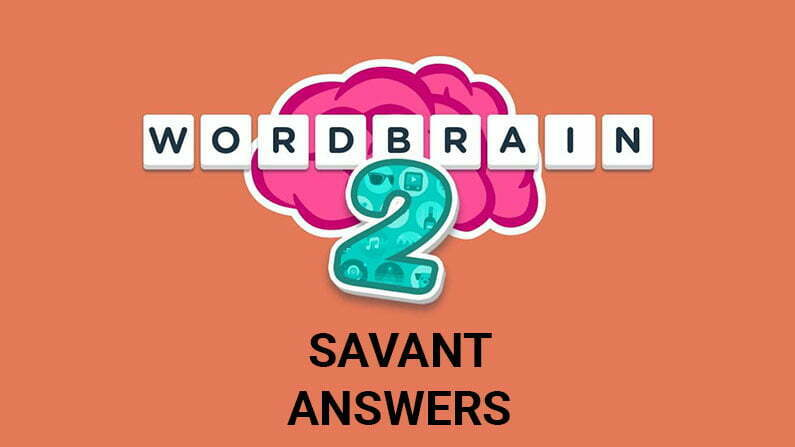 Wordbrain 2 Savant Answers