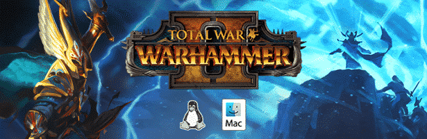 total war warhammer ii linux and mac release today