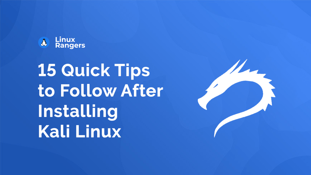 15 Quick Tips to Follow After Installing Kali Linux