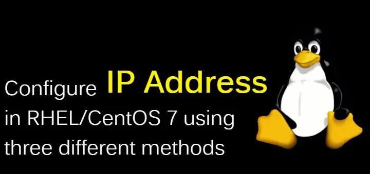 Configure IP address (Networking) in RHEL/CentOS 7