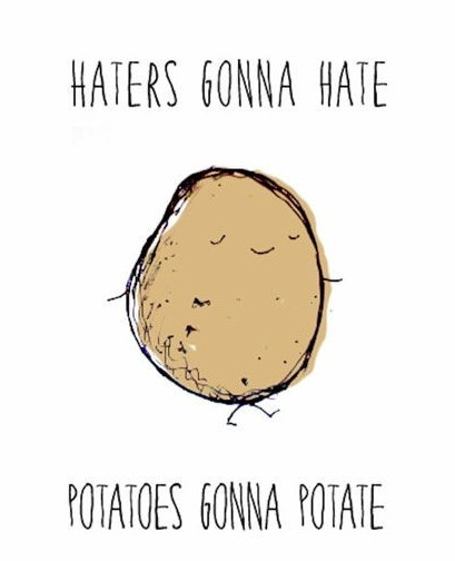 Haters-gonna-hate-potatoes-gonna-potate