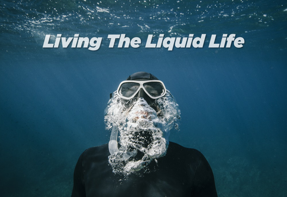 Living The Liquid Life