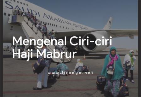 Mengenal Ciri-ciri Haji Mabrur