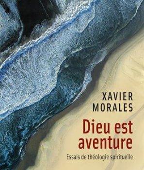 Dieu est aventure, Xavier Morales