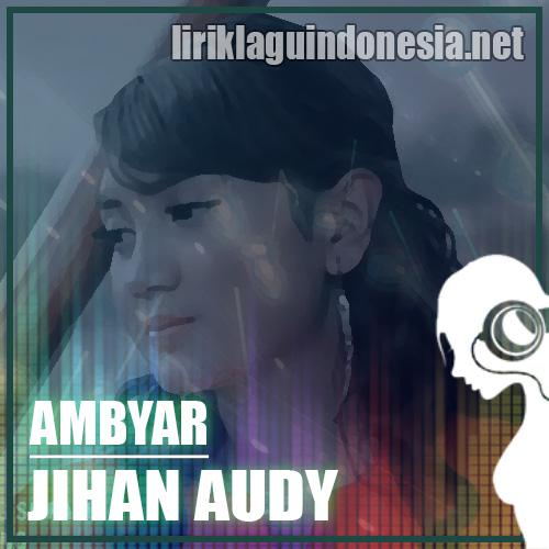 Lirik Lagu Jihan Audy Ambyar