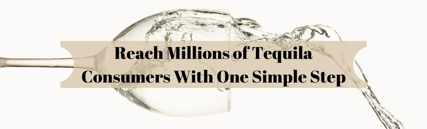 Reach Millions of Tequila Consumers With One Simple Step