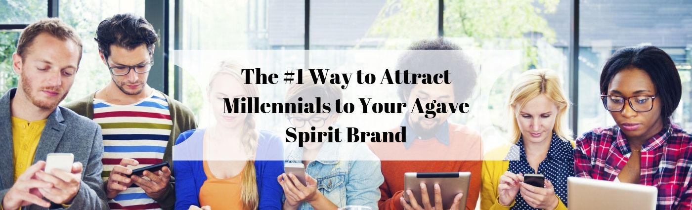 The #1 Way to Attract Millennials to Your Agave Spirit Brand