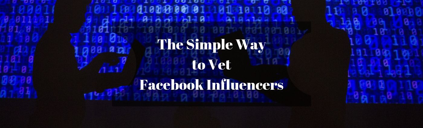 The Simple Way to Vet Facebook Influencers