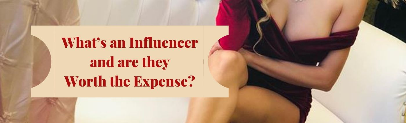 What's an Influencer and are they Worth the Expense?