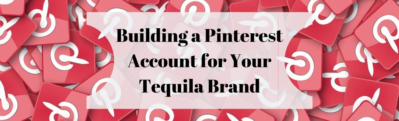 Building a Pinterest Account for Your Tequila Brand