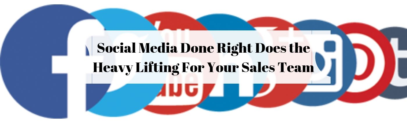 Social Media Done Right Does the Heavy Lifting For Your Sales Team