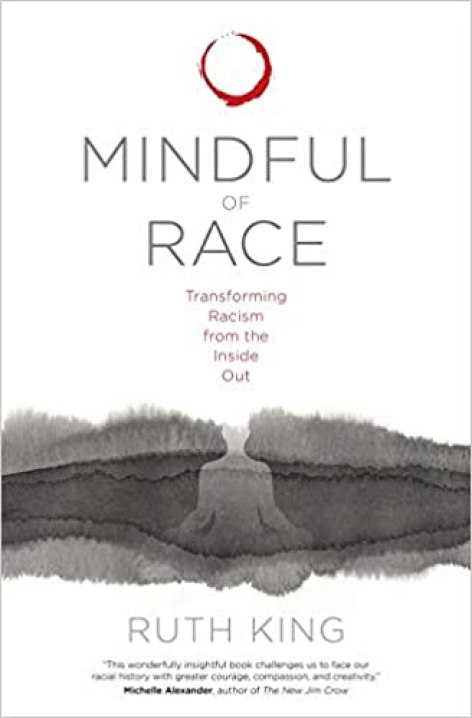Mindful of Race: Transforming Racism from the Inside Out by Ruth King