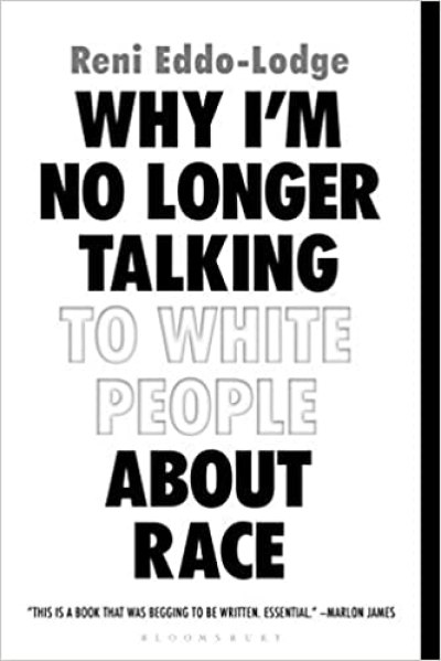 Why I'm No Longer Talking To White People About Race by Reni Eddo-Lodge