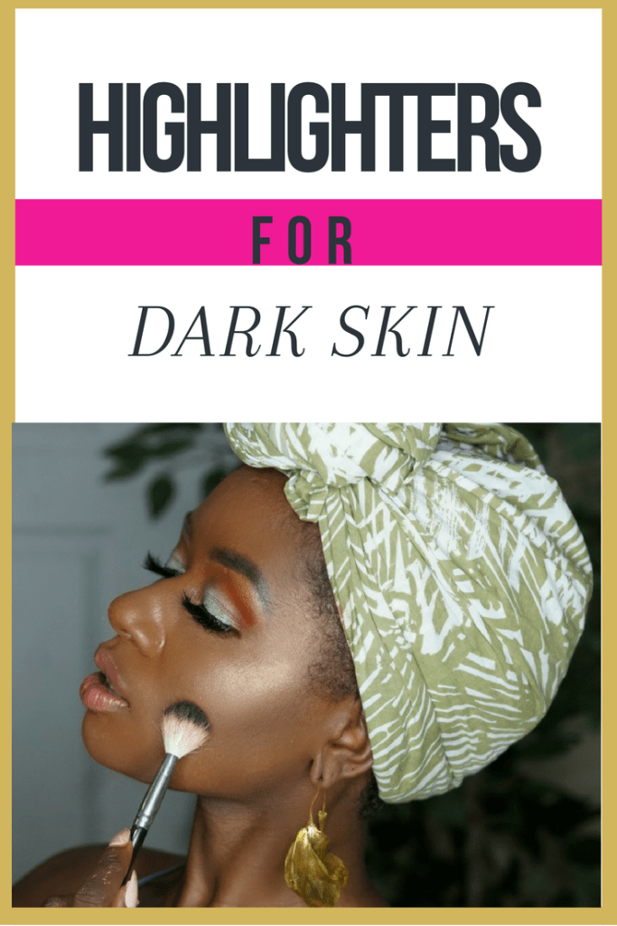 highlighters-dark-skin-melanin-black-women