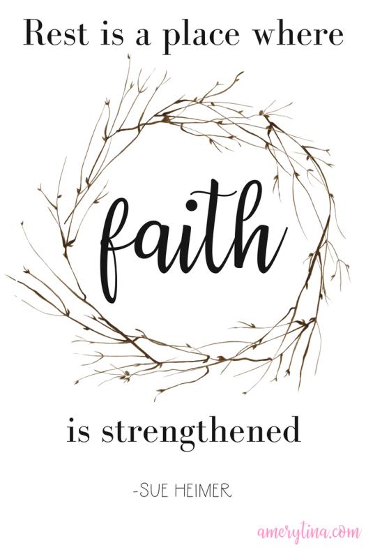 Rest is a place where faith is strengthened | lisaalfaro.com