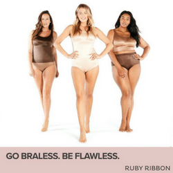 Go Braless. Be Flawless. With Ruby Ribbon.