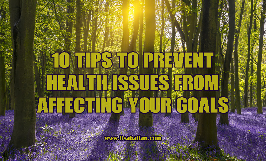 10 Tips to Prevent Health Issues from Affecting Your Goals