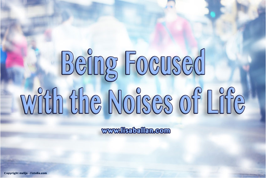 Being Focused with the Noises of Life