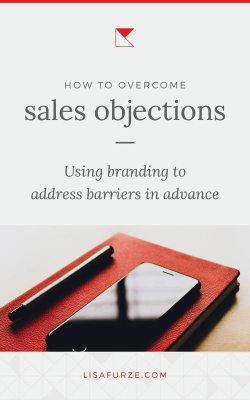 As a service-based business owner, you're going to run into sales objections as part of what you do. But here's how branding can help you address your client's concerns in advance and make your sales process as smooth as possible.