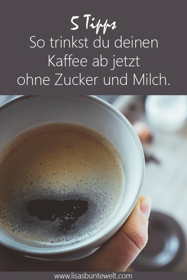 5 Tipps wie du ab jetzt deinen Kaffee schwarz trinkst. Ohne Zucker und ohne Milch.