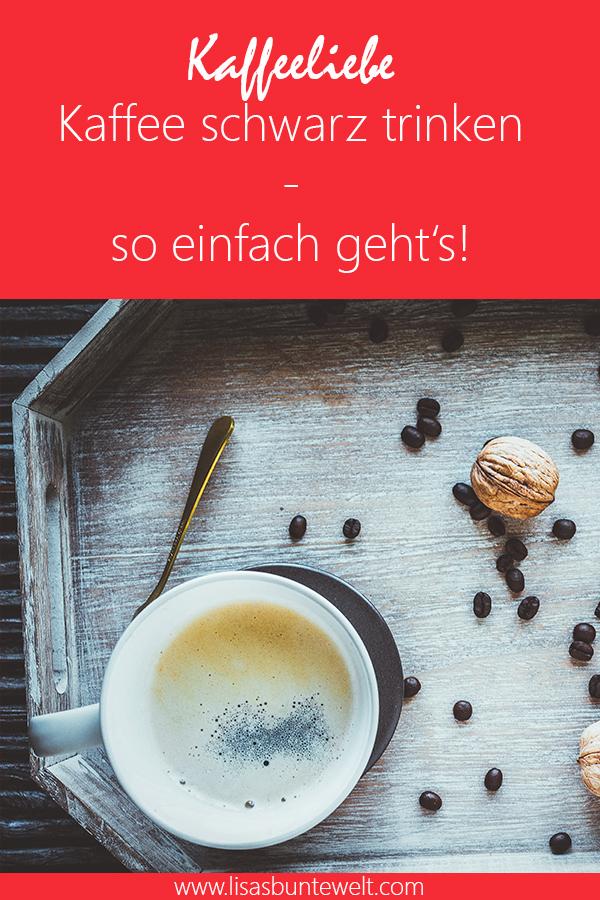 Kaffeeliebe - so trinkst du deinen Kaffee ab jetzt schwarz ohne Zucker und ohne Milch