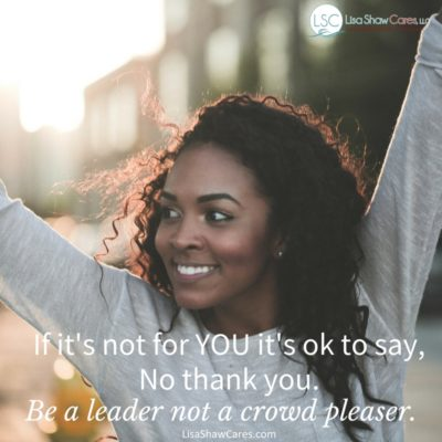 Be a leader not a crowd pleaser