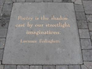 PoetryIsTheShadowCastByOurStreetlightImaginationsByLawrenceFerlinghettiInJackKerouacAlley